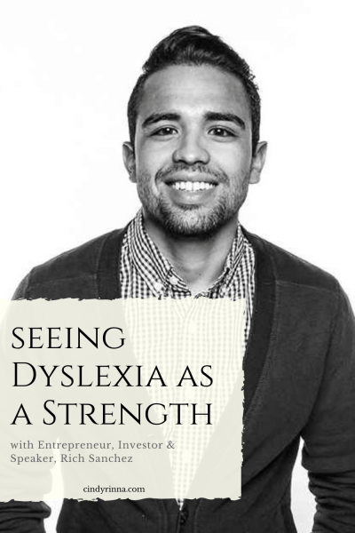 seeing dyslexia as a strength with rich sanchez via cindyrinna.com
