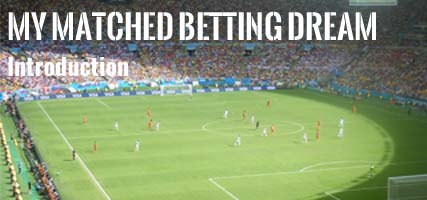 My Matched Betting Dream Introduction