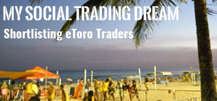 My Social Trading Dream : Chapter 2 : Shortlisting eToro Traders
