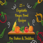 Vegetable Finger Food Recipes for Babies and Toddlers