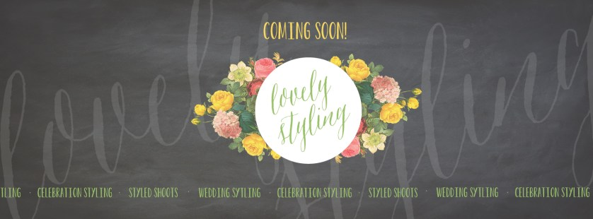LOVELY STYLING ♥ COMING SOON!