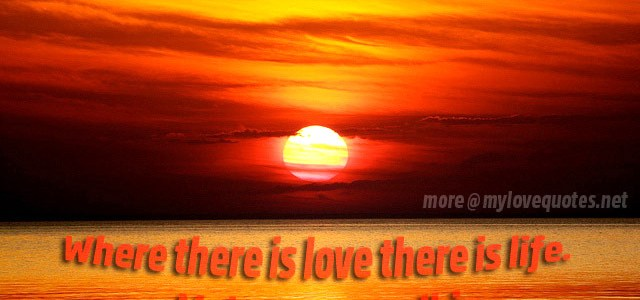 Where is love is also life