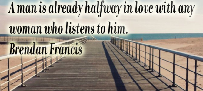 A man half falls in love just being listened by a woman