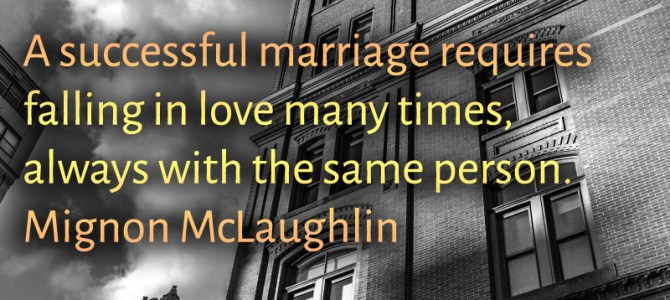 A prosperous marriage means to fall in love with the same person all over again