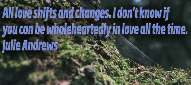 The love is always changing and shifting