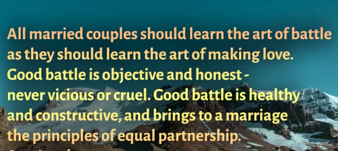 A true marriage should have good healthy battles for equal partnership