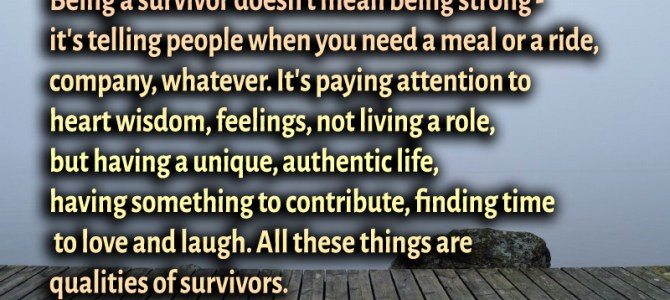 Being a survivor mean to pay attention to heart wisdom and feelings