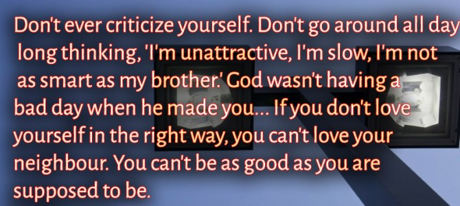 Don't ever criticize yourself