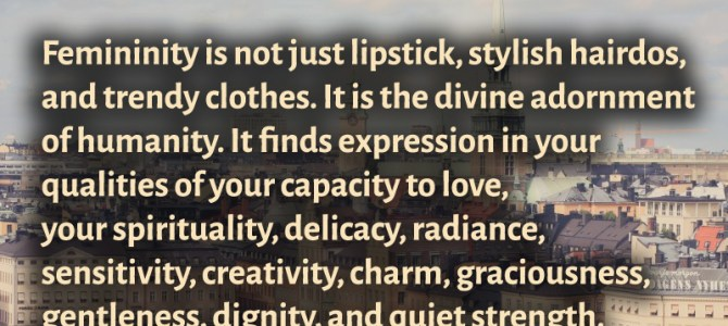 Femininity is the divine adornment of humanity