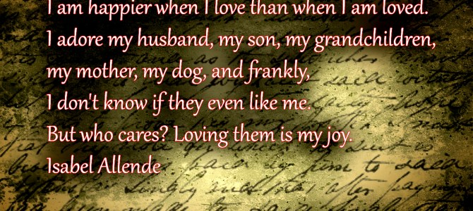 I adore my husband, my son, my grandchildren, my mother, my dog