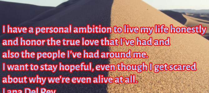 I have the ambition to honor the true love and to live my life honestly