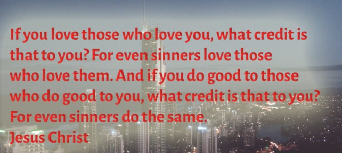 What credit is that to you if you love those who love you