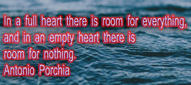 There is room for everything in a full heart