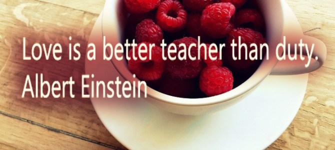 Love will always be the best teacher