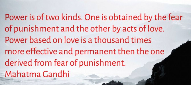 Power based on love is a thousand times more effective and permanent