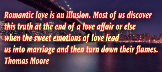 Romantic love is an illusion