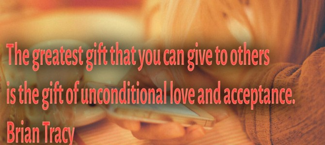 The greatest gift you can give is the gift of unconditional love