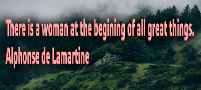 There is a woman at the start of all great things