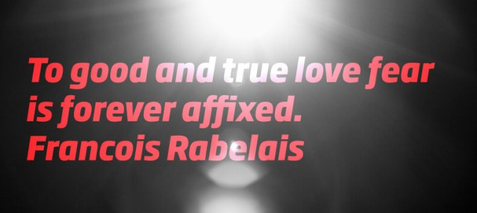 For good and true love fear is forever glued