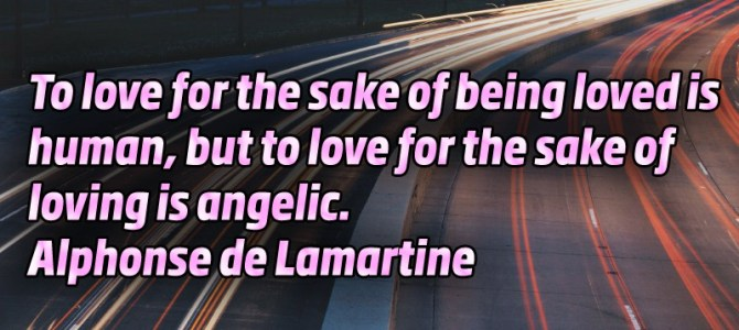 To love for the sake of loving is angelic