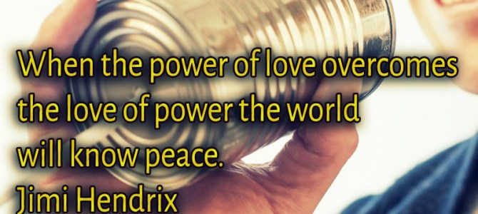We will have peace when power of love will be greater than love of power