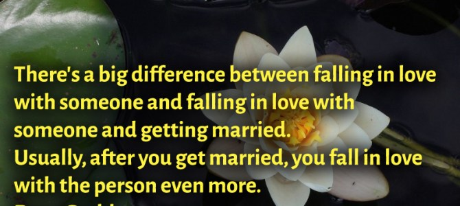 After you get married, you fall in love with the person even more