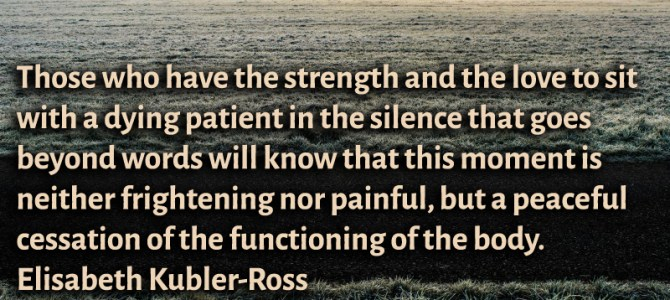 Those who have the strength and the love to site with a dying patient in silence