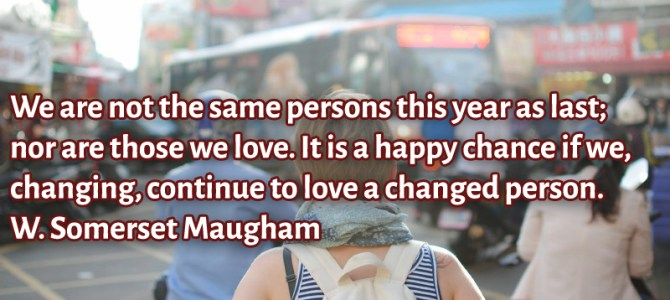 It is a happy chance if you continue to love a changed person