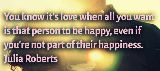 You can tell it's love when you care about that person happiness, even if not part of it