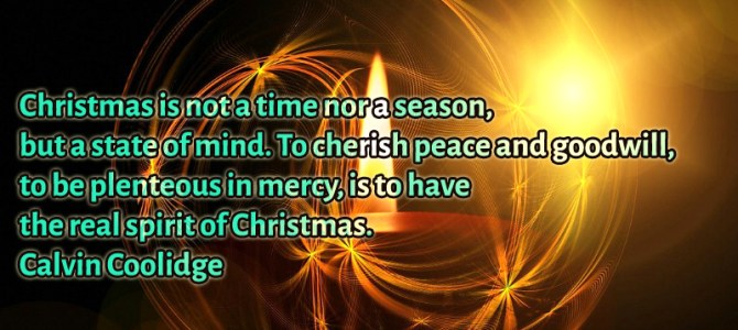 Christmas is not a time nor a season, but a state of mind