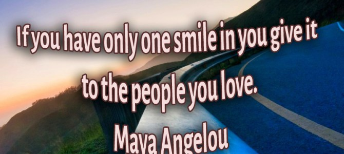 If you have only one smile give it to the ones you love