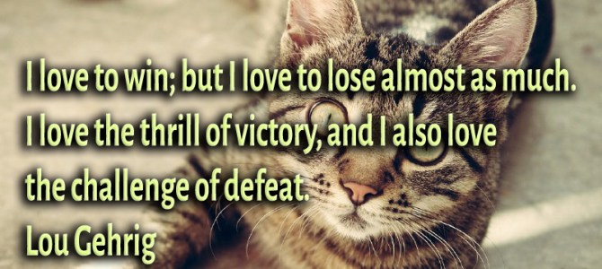 I love to win; but I love to lose almost as much