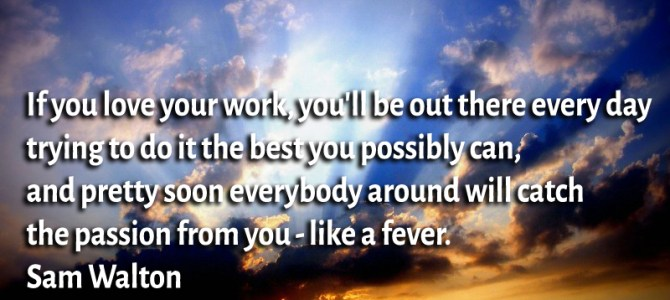 If you love your work, you'll be out there every day trying to do it the best