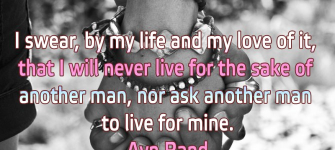 I swear, by my life and my love of it, that I will never live for another man