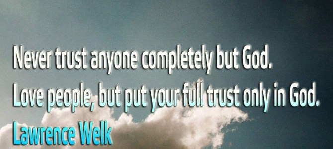 Love people, but put your full trust only in God