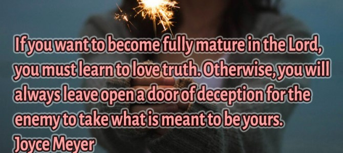 To become fully mature in the Lord, you must learn to love truth