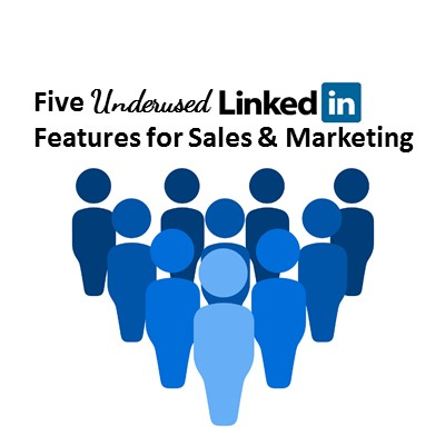 Five Underused LinkedIn Features for Sales and Marketing