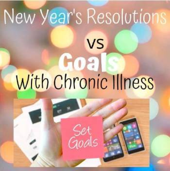 New Year's Resolutions vs Goals with chronic illness