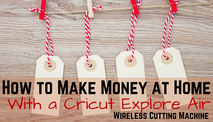 How To Make Money At Home With a Cricut Explore Air Wireless Cutting Machine