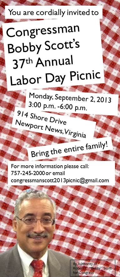 You are cordially invited to Congressman Bobby Scott's 37th Annual Labor Day Picnic.  Monday, September 2, 2013, 3:00PM to 6:00PM.  914 Shore Drive, Newport News, Virginia.  Bring the entire family!