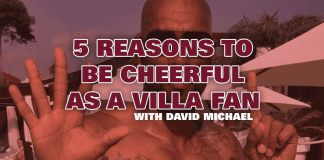 five reasons to be cheerful as a villa fan my old man said