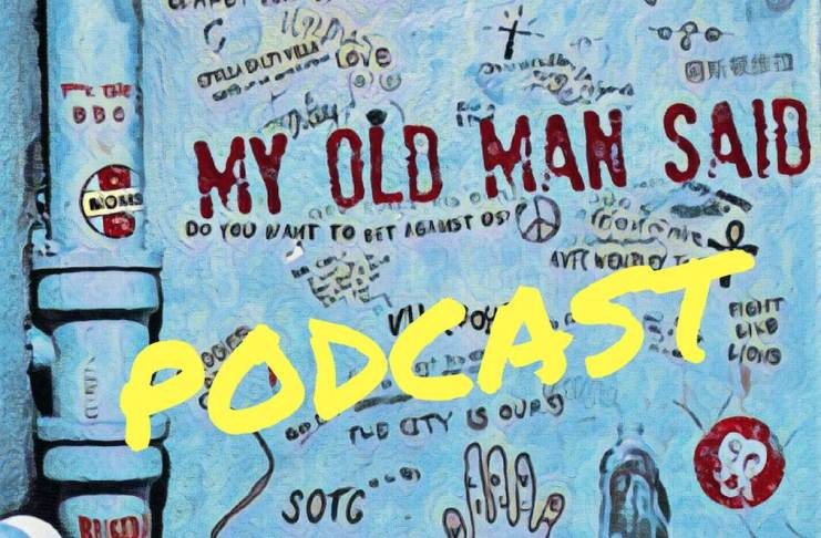 MY OLD MAN SAID Podcast