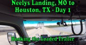 Neelys Landing, MO to Houston, TX Day 1 – Hooking the Loaded Trailer [Video]