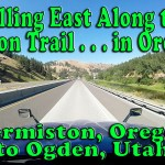 Rolling East Along the Oregon Trail – Hermiston, OR to Ogden, UT [Video]
