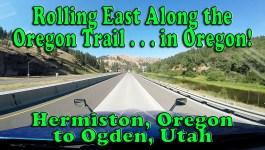 Rolling East Along the Oregon Trail – Hermiston, OR to Ogden, UT [Video]