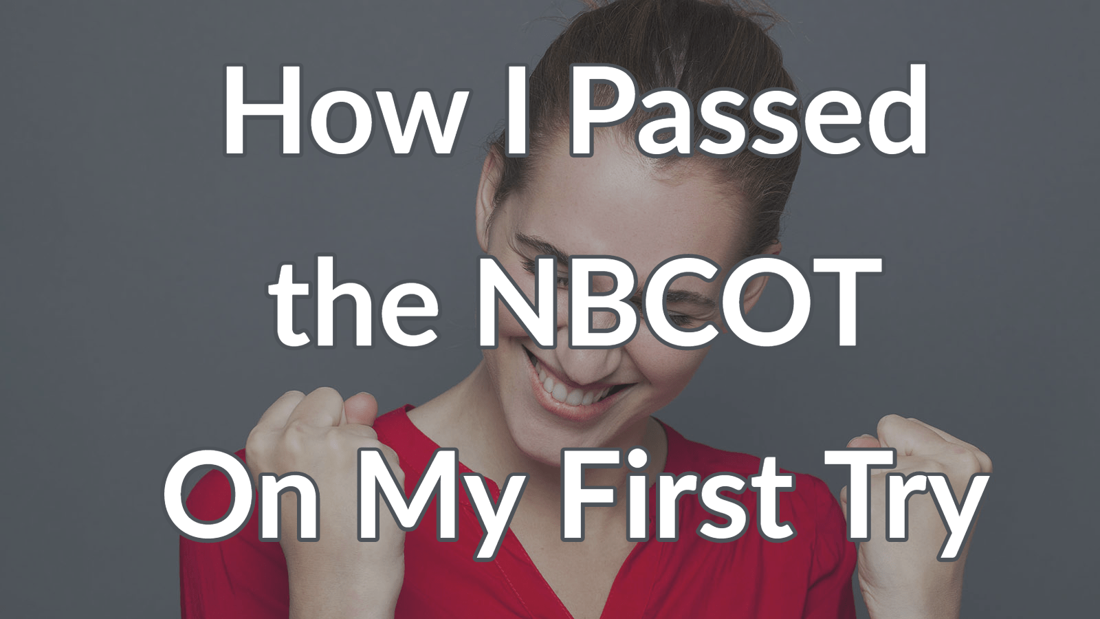 Pass The NBCOT On Your First Try | myotspot com