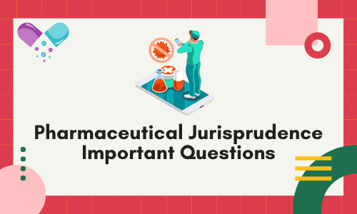 100+ Pharmaceutical Jurisprudence Important Questions