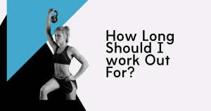 how long should I workout for