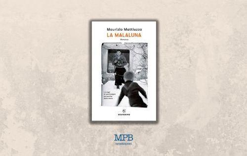 La Malaluna di Maurizio Mattiuzza, Solferino, BookRepublic, Romanzo, Storia, Recensione,