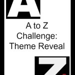 A to Z Challenge: Theme Reveal